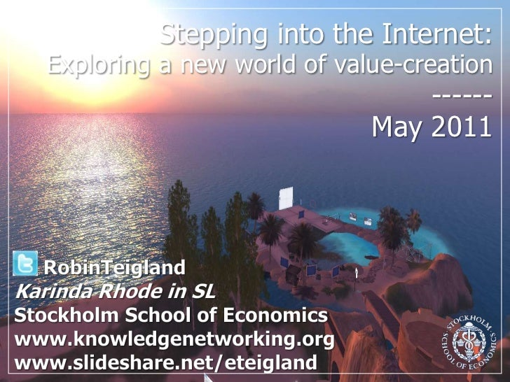 Stepping into the Internet: Exploring a new world of value-creation------May 2011<br />RobinTeigland<br />Karinda Rhode in...