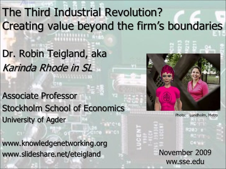 The Third Industrial Revolution?<br />Creating value beyond the firm's boundaries<br />Dr. Robin Teigland, aka<br />Karind...