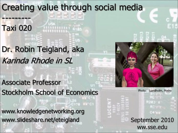 Creating value through social media <br />---------<br />Taxi 020<br />Dr. Robin Teigland, aka<br />Karinda Rhode in SL<br...