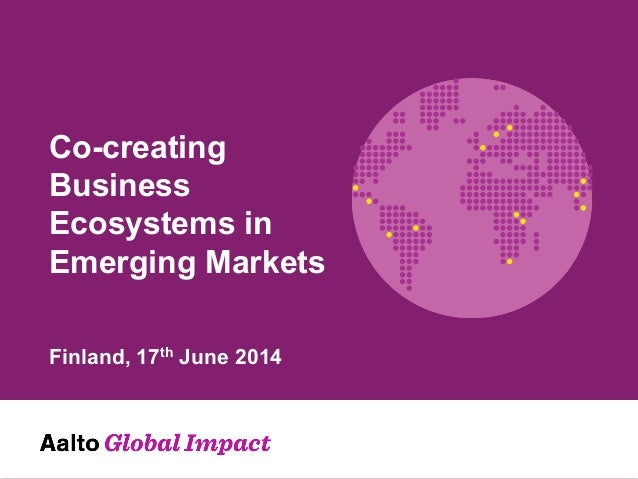 Co-creating Business Ecosystems in Emerging Markets Finland, 17th June 2014