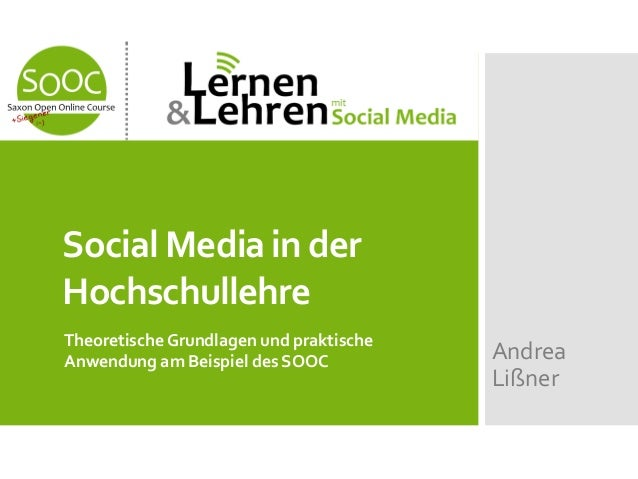 Social Media in der Hochschullehre Theoretische Grundlagen und praktische Anwendung am Beispiel des SOOC Andrea Lißner