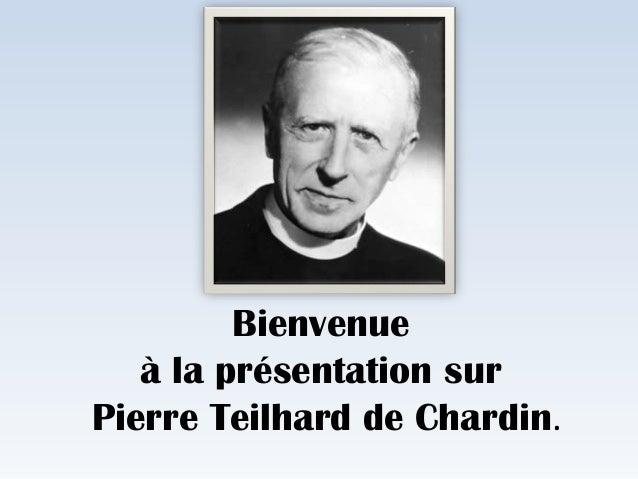 Bienvenue à la présentation sur Pierre Teilhard de Chardin.