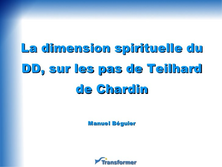La dimension spirituelle du DD, sur les pas de Teilhard de Chardin Manuel Béguier