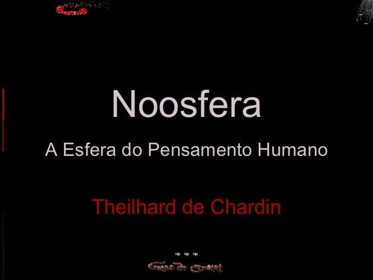 Noosfera A Esfera do Pensamento Humano       Theilhard de Chardin