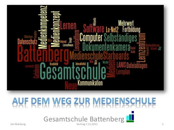 Uni Marburg              Gesamtschule Battenberg                       Vortrag 7.11.2011   1