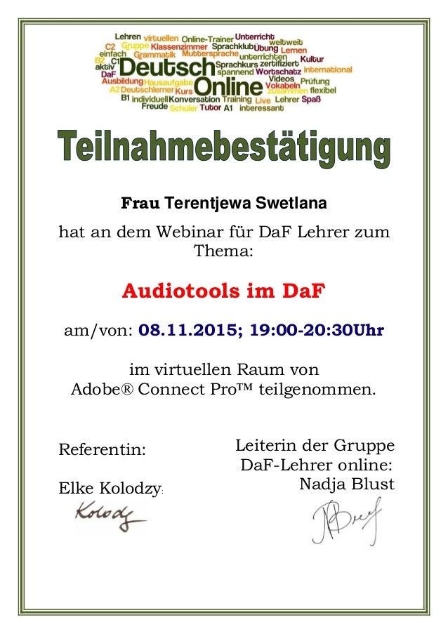 Frau Terentjewa Swetlana hat an dem Webinar für DaF Lehrer zum Thema: Audiotools im DaF am/von: 08.11.2015; 19:00-20:30Uhr...