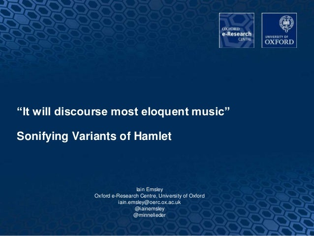 """""""It will discourse most eloquent music"""" Sonifying Variants of Hamlet Iain Emsley Oxford e-Research Centre, University of O..."""