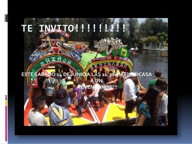TE INVITO!!!!!!!!! ESTE SABADO 14 DE JUNIOA LAS 11.30AM EN MI CASA A UN REVENTON!!!!!!!!