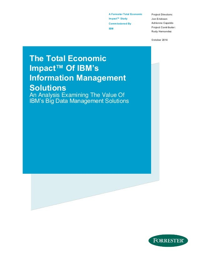 A Forrester Total Economic Impact™ Study Commissioned By IBM Project Directors: Jon Erickson Adrienne Capaldo Project Cont...