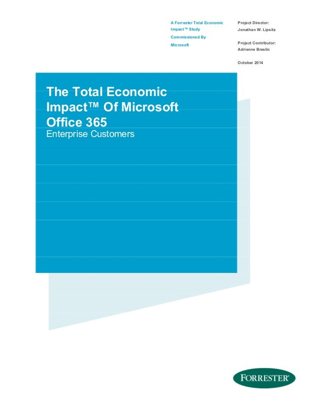 A Forrester Total Economic Impact™ Study Commissioned By Microsoft Project Director: Jonathan W. Lipsitz Project Contribut...