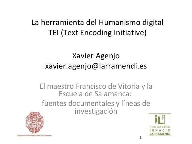 La herramienta del Humanismo digital     TEI (Text Encoding Initiative)           Xavier Agenjo   xavier.agenjo@larramendi...