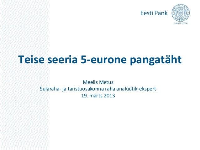 Teise seeria 5-eurone pangatäht                         Meelis Metus    Sularaha- ja taristuosakonna raha analüütik-eksper...