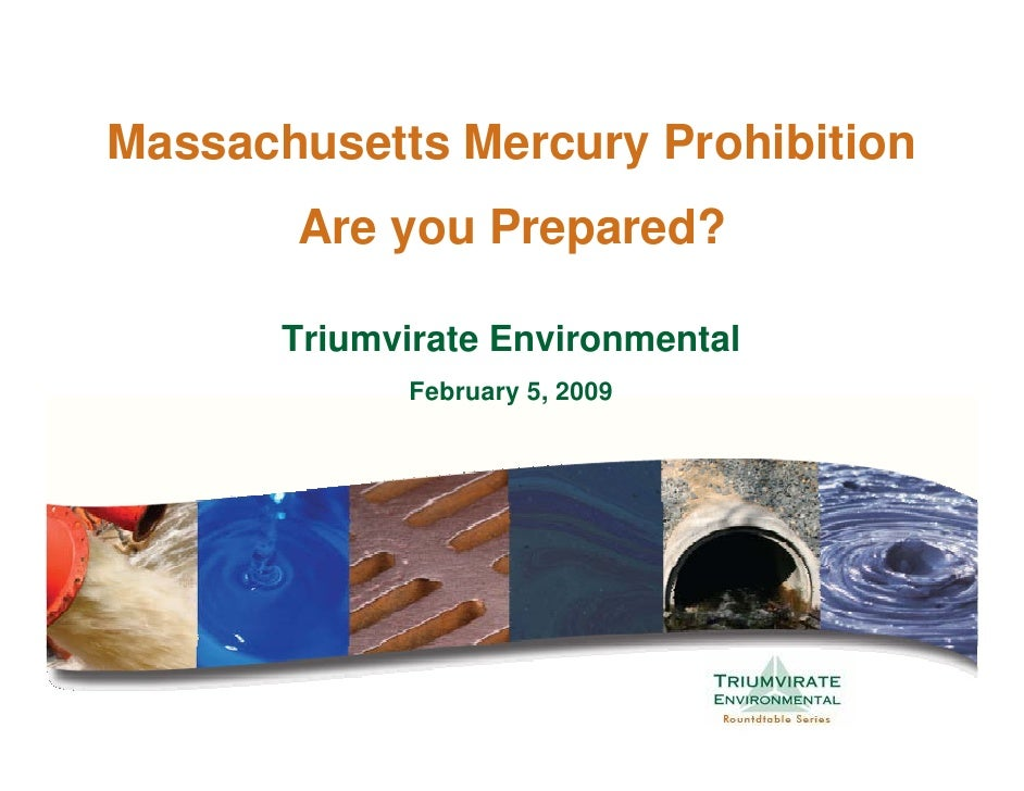 Massachusetts Mercury Prohibition        Are you Prepared?         Triumvirate Environmental              February 5, 2009