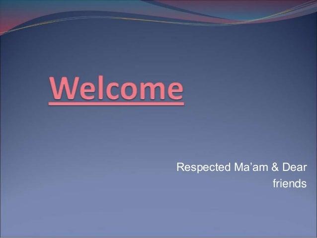 Respected Ma'am & Dear                friends