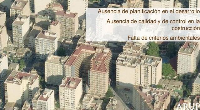 Ausencia de planificación en el desarrollo  Ausencia de calidad y de control en la costrucción Falta de criterios ambienta...
