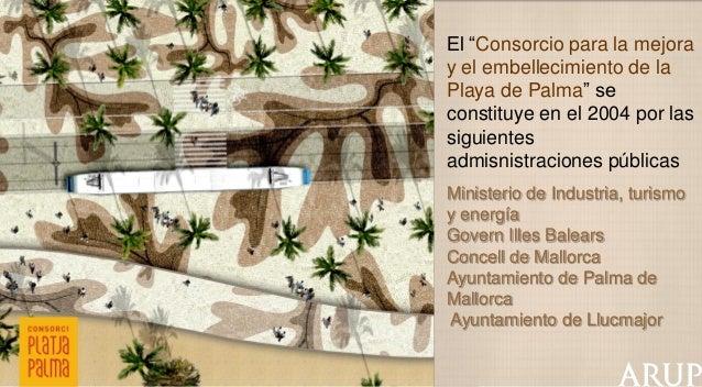 """El """"Consorcio para la mejora y el embellecimiento de la Playa de Palma"""" se constituye en el 2004 por las siguientes admisn..."""