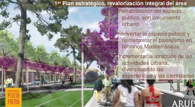 1er Plan estratégico, revalorización integral del área Rehabilitación del espacio público, son crecimiento urbano reinvert...