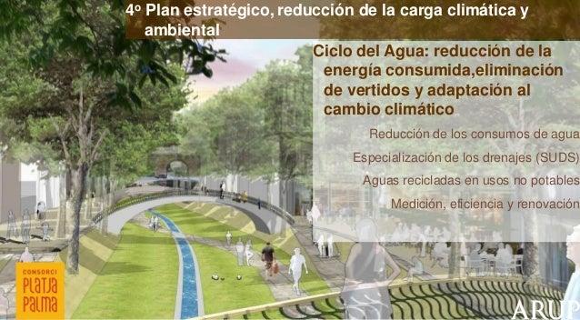 4o Plan estratégico, reducción de la carga climática y ambiental Ciclo del Agua: reducción de la energía consumida,elimina...