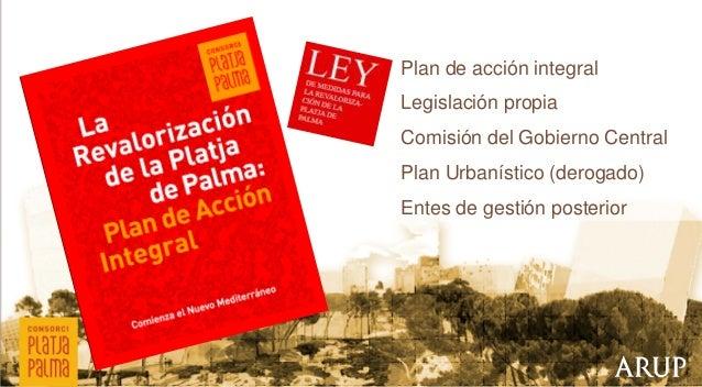 Plan de acción integral Legislación propia Comisión del Gobierno Central Plan Urbanístico (derogado) Entes de gestión post...