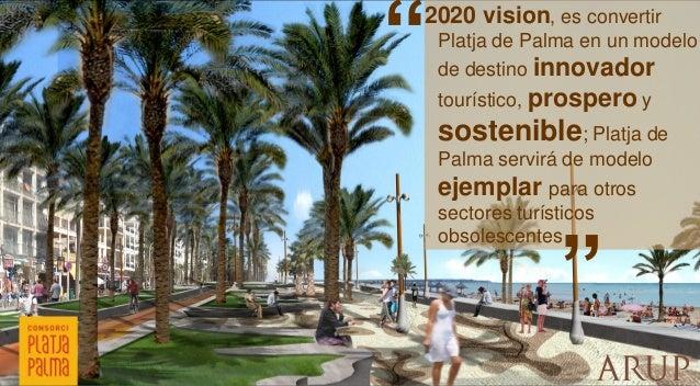 """""""  2020 vision, es convertir Platja de Palma en un modelo de destino innovador tourístico, prospero y  sostenible; Platja ..."""