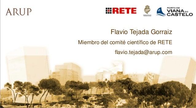 Flavio Tejada Gorraiz Miembro del comité científico de RETE flavio.tejada@arup.com