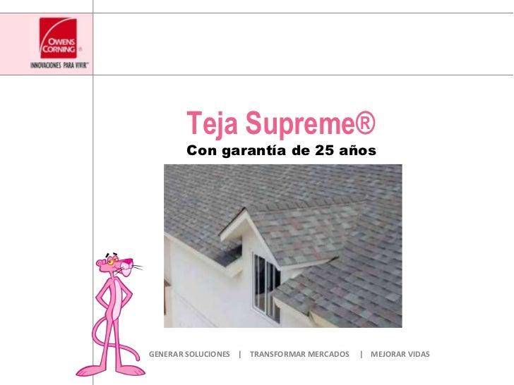Teja Supreme®<br />Con garantía de 25 años<br />GENERAR SOLUCIONES    |    TRANSFORMAR MERCADOS     |    MEJORAR VIDAS<br />