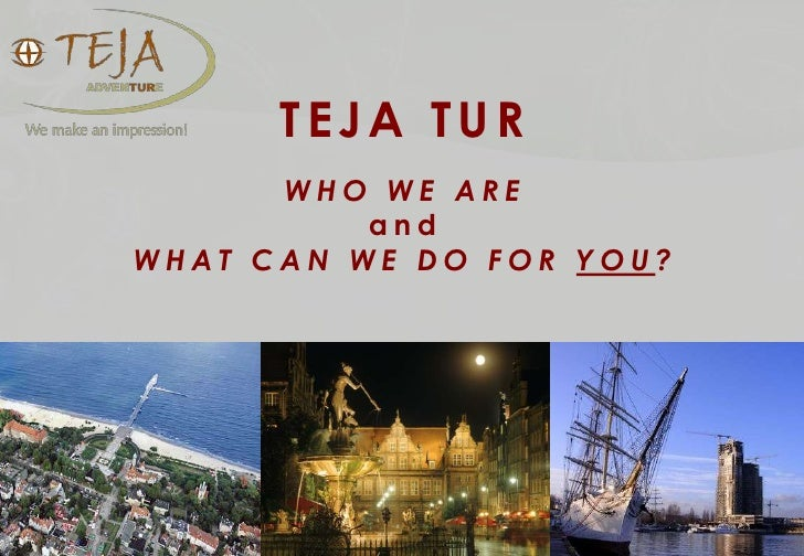 TEJA TUR      WHO WE ARE          andWHAT CAN WE DO FOR YOU?