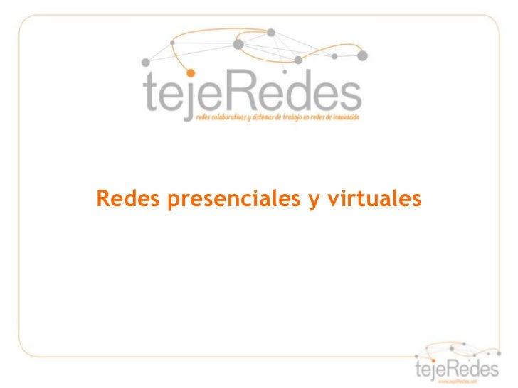 Redes presenciales y virtuales <br />