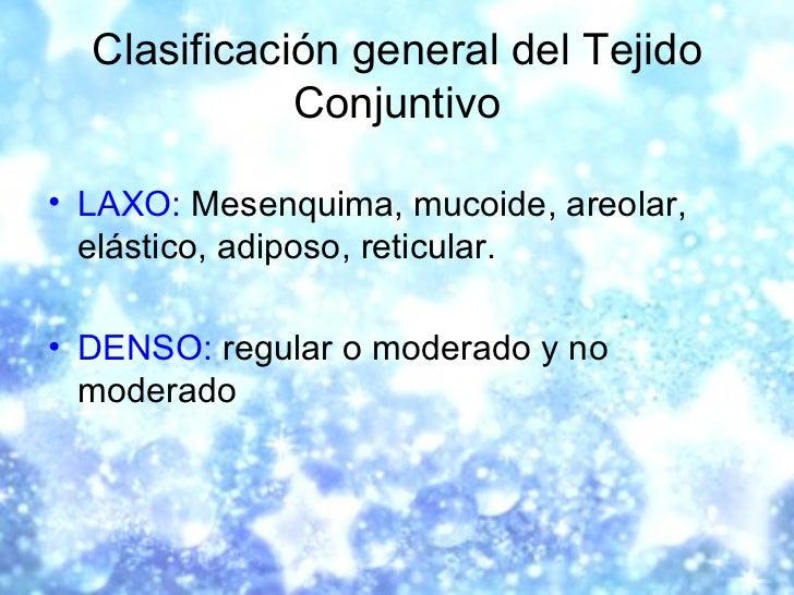 Clasificación general del Tejido Conjuntivo <ul><li>LAXO:  Mesenquima, mucoide, areolar, elástico, adiposo, reticular. </l...