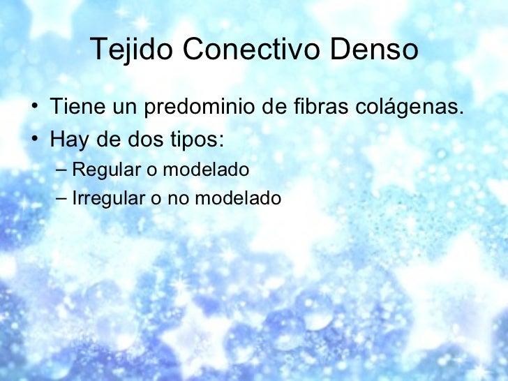 Tejido Conectivo Denso <ul><li>Tiene un predominio de fibras colágenas. </li></ul><ul><li>Hay de dos tipos: </li></ul><ul>...