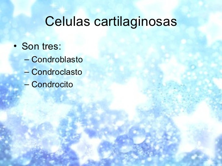 Celulas cartilaginosas <ul><li>Son tres: </li></ul><ul><ul><li>Condroblasto </li></ul></ul><ul><ul><li>Condroclasto </li><...