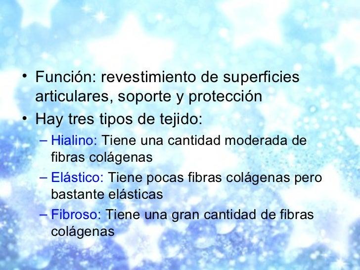 <ul><li>Función: revestimiento de superficies articulares, soporte y protección  </li></ul><ul><li>Hay tres tipos de tejid...