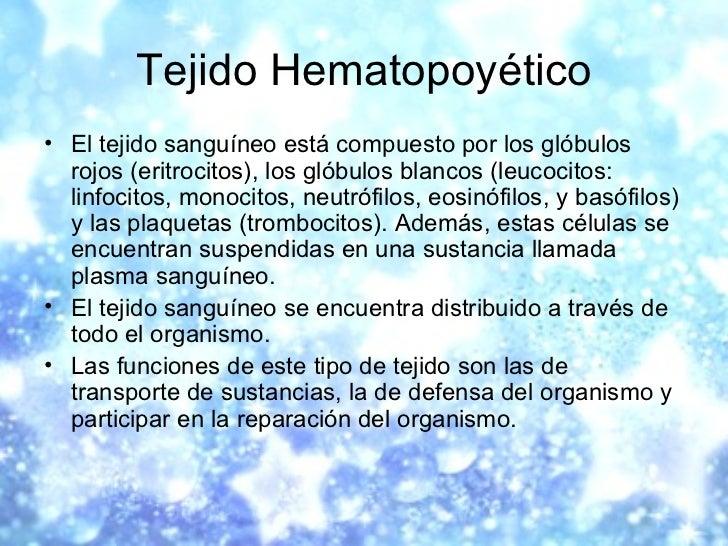 Tejido Hematopoyético <ul><li>El tejido sanguíneo está compuesto por los glóbulos rojos (eritrocitos), los glóbulos blanco...