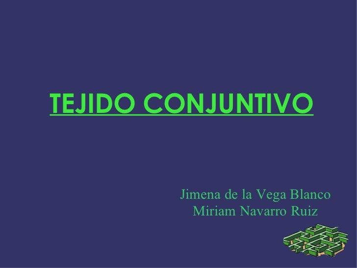 TEJIDO CONJUNTIVO Jimena de la Vega Blanco Miriam Navarro Ruiz