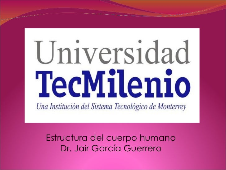 Estructura del cuerpo humano  Dr. Jair García Guerrero