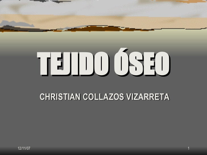 TEJIDO ÓSEO            CHRISTIAN COLLAZOS VIZARRETA     12/11/07                                  1