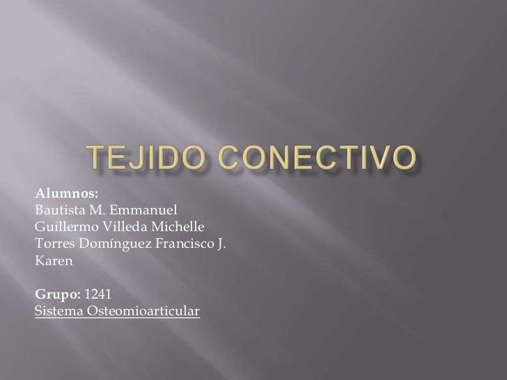 Alumnos:Bautista M. EmmanuelGuillermo Villeda MichelleTorres Domínguez Francisco J.KarenGrupo: 1241Sistema Osteomioarticular