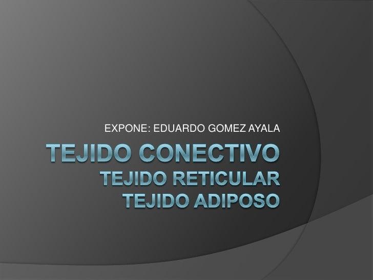EXPONE: EDUARDO GOMEZ AYALA