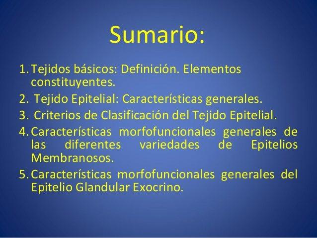 Sumario: 1.Tejidos básicos: Definición. Elementos constituyentes. 2. Tejido Epitelial: Características generales. 3. Crite...