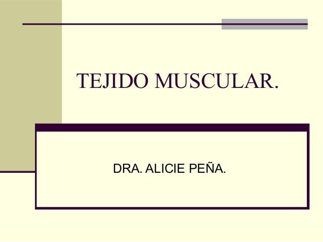 TEJIDO MUSCULAR. DRA. ALICIE PEÑA.