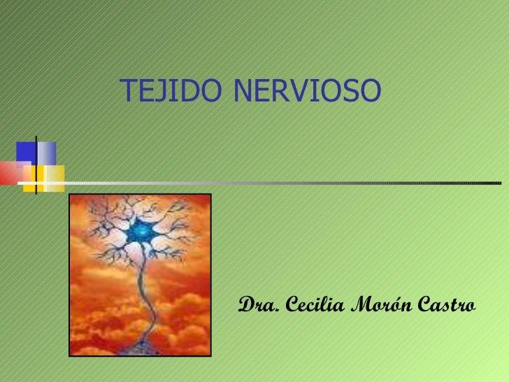 TEJIDO NERVIOSO Dra. Cecilia Morón Castro