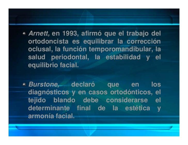 Arnett, en 1993, afirmó que el trabajo del ortodoncista es equilibrar la corrección oclusal, la función temporomandibular,...