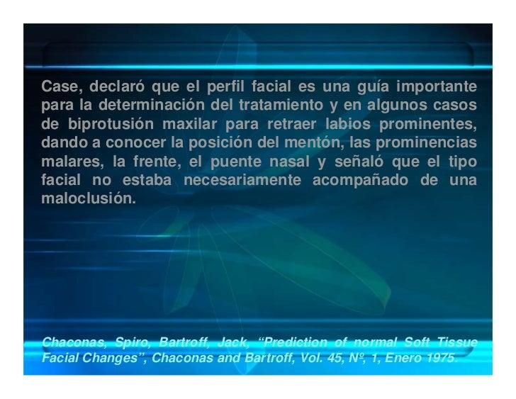 Case, declaró que el perfil facial es una guía importante para la determinación del tratamiento y en algunos casos de bipr...
