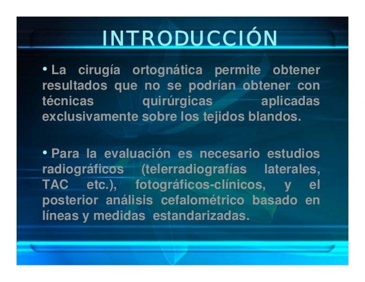 INTRODUCCIÓN • La cirugía ortognática permite obtener resultados que no se podrían obtener con técnicas       quirúrgicas ...
