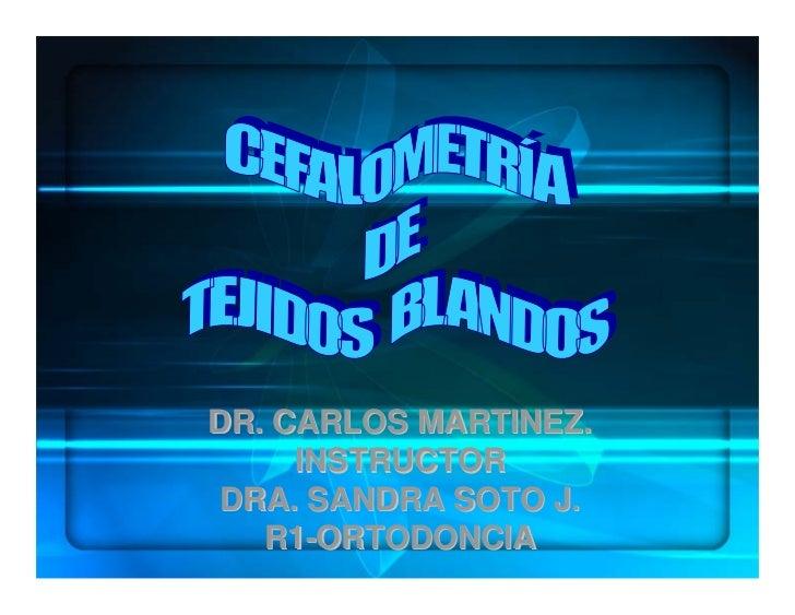 DR. CARLOS MARTINEZ.      INSTRUCTOR  DRA. SANDRA SOTO J.    R1-ORTODONCIA