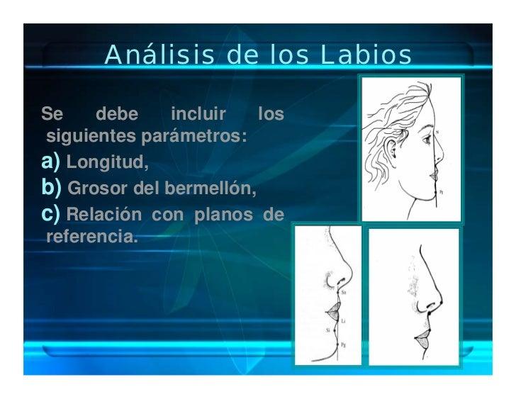 Análisis de los Labios  Se    debe     incluir   los siguientes parámetros: a) Longitud, b) Grosor del bermellón, c) Relac...