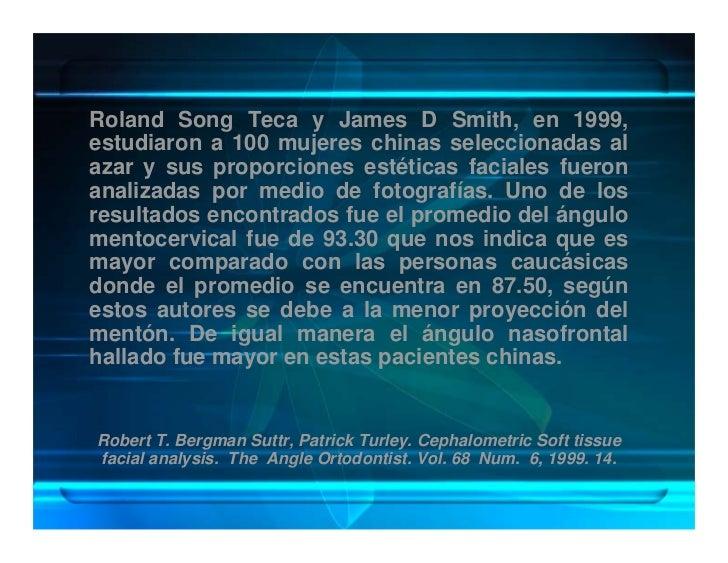 Roland Song Teca y James D Smith, en 1999, estudiaron a 100 mujeres chinas seleccionadas al azar y sus proporciones estéti...