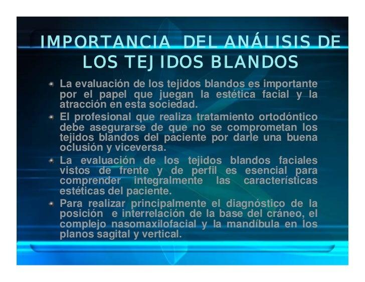 IMPORTANCIA DEL ANÁLISIS DE     LOS TEJIDOS BLANDOS  La evaluación de los tejidos blandos es importante  por el papel que ...
