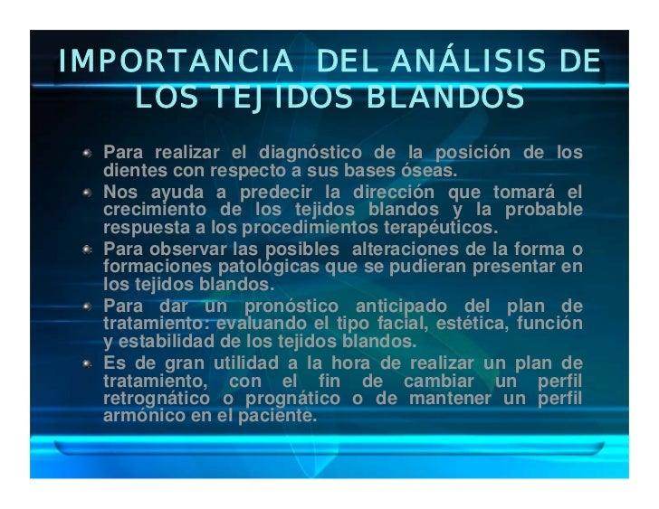 IMPORTANCIA DEL ANÁLISIS DE     LOS TEJIDOS BLANDOS   Para realizar el diagnóstico de la posición de los   dientes con res...