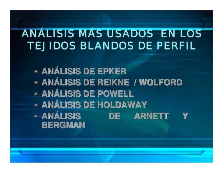 ANÁLISIS MÁS USADOS EN LOS  TEJIDOS BLANDOS DE PERFIL    ANÁLISIS DE EPKER   ANÁLISIS DE REIKNE / WOLFORD   ANÁLISIS DE PO...